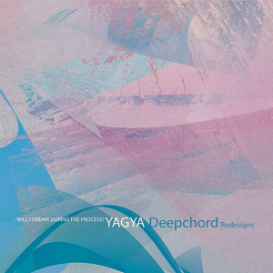 Yagya : DeepChord - Will I Dream During The Process-DeepChord Redesigns