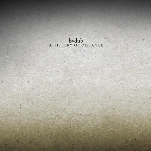 bvdub-A History of Distance